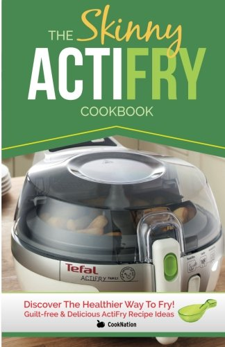 The Skinny ActiFry Cookbook: Guilt-free & Delicious ...